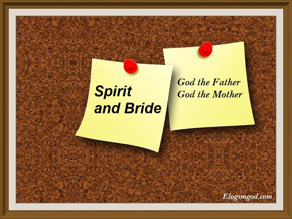 Elohim God appears as Spirit and Bride who give the eternal life in this age.