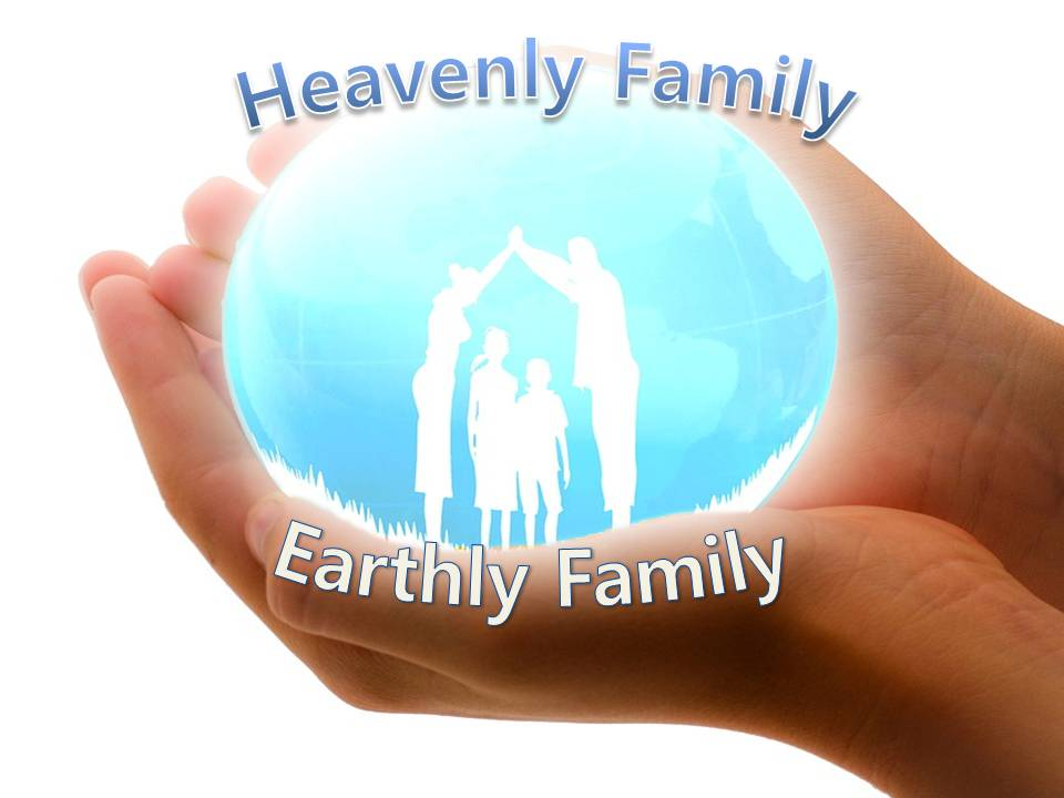 We can understand the Heavenly family through the Earthly family which is shadow of Heavenly family.