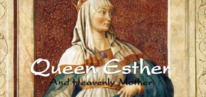 Queen Esther represents the Queen of Heaven, Heavenly Mother.
