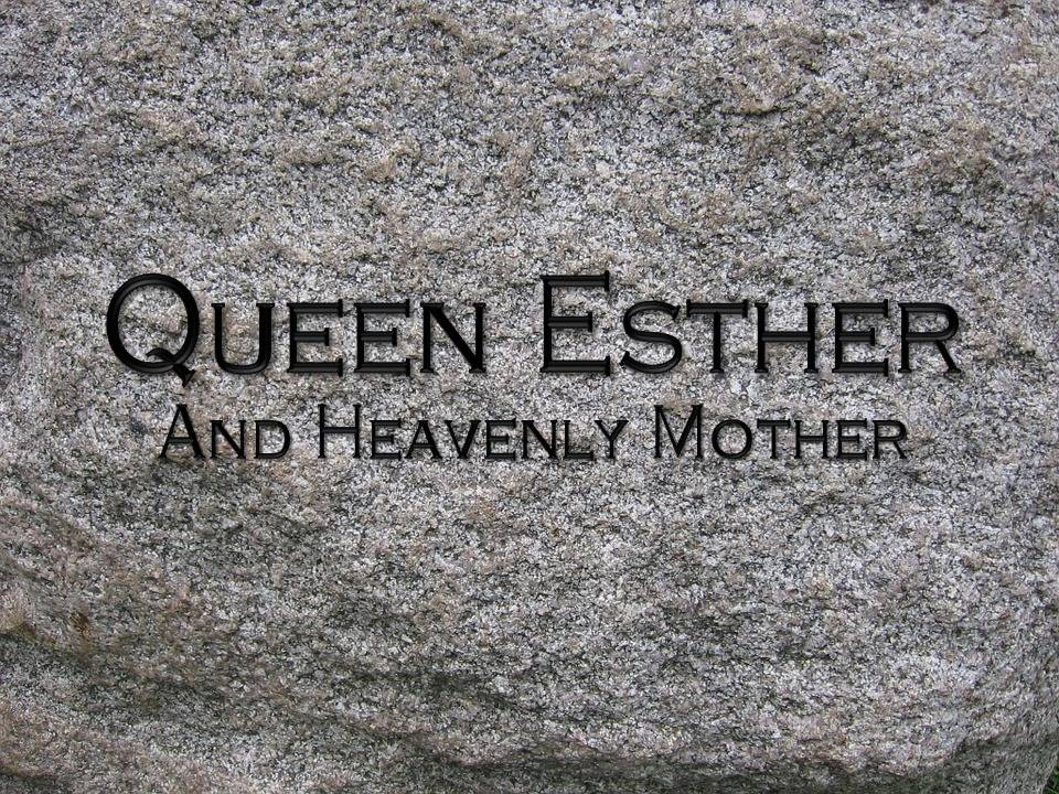 Queen Esther represents Queen of heaven, Heavenly Mother.