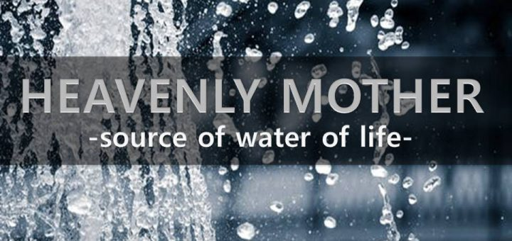 heavenly mother gives us water of life.
