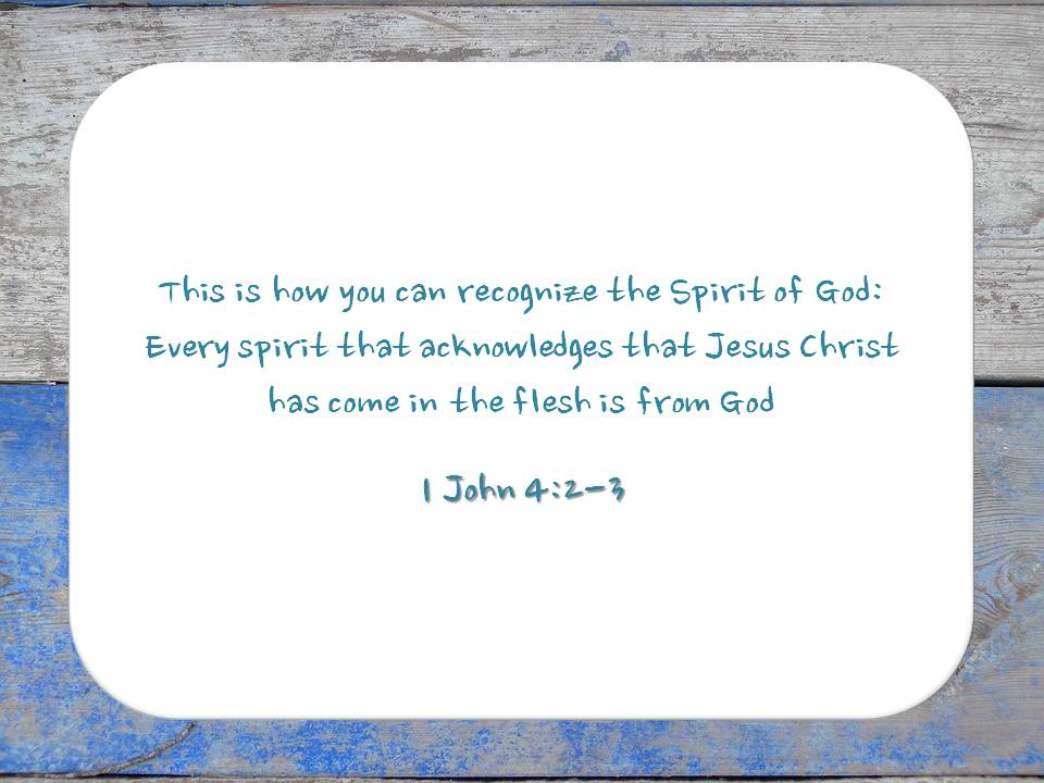 Every spirit that acknowledges that Jesus Christ has come in the flesh is from God