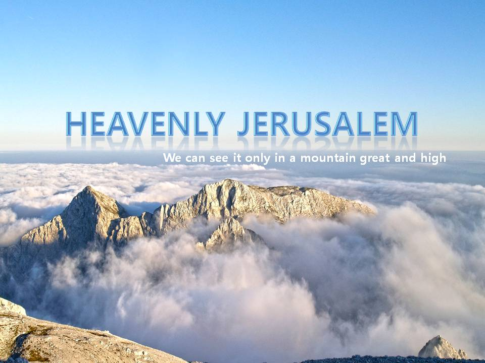 Heavenly Jerusalem, We can see it only in a mountain great and high